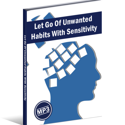 Let Go Of Unwanted Habits With Sensitivity